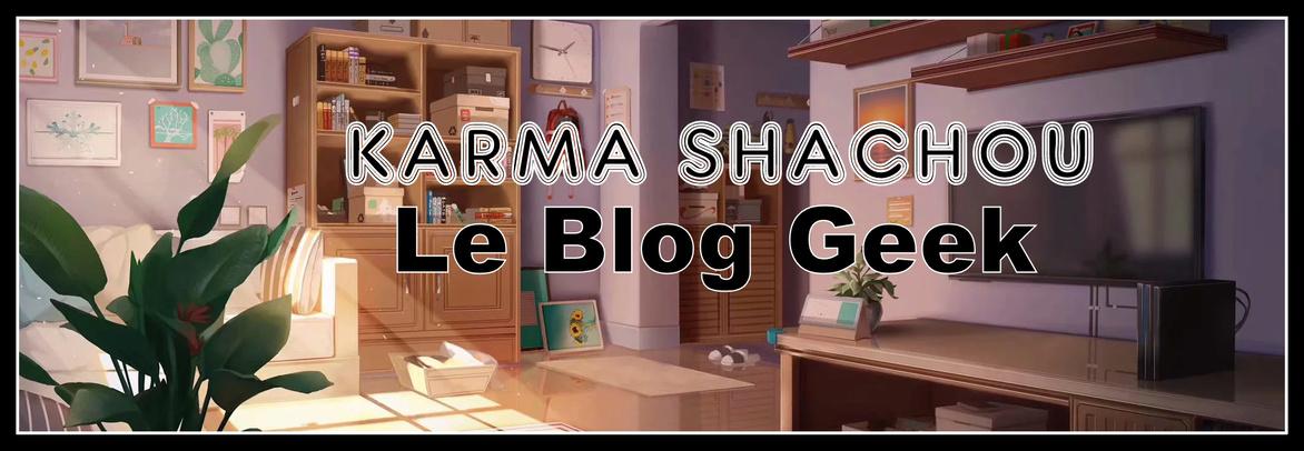 Karma Shachou : Le Blog Geek