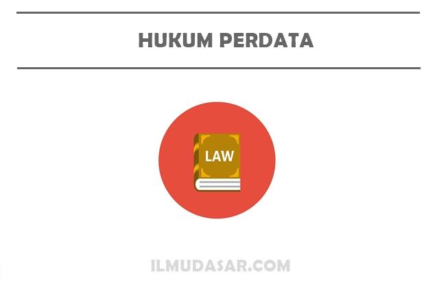 Pengertian Hukum Perdata, Asas Hukum Perdata, Jenis Hukum Perdata, Sumber Hukum Perdata