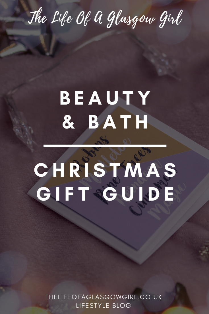 Beauty & Bath Christmas Gift guide - Find the perfect present this year for the beauty lover in your life or find new pampering bath products to add to your Santa list - Pinterest graphic on Thelifeofaglasgowgirl.co.uk