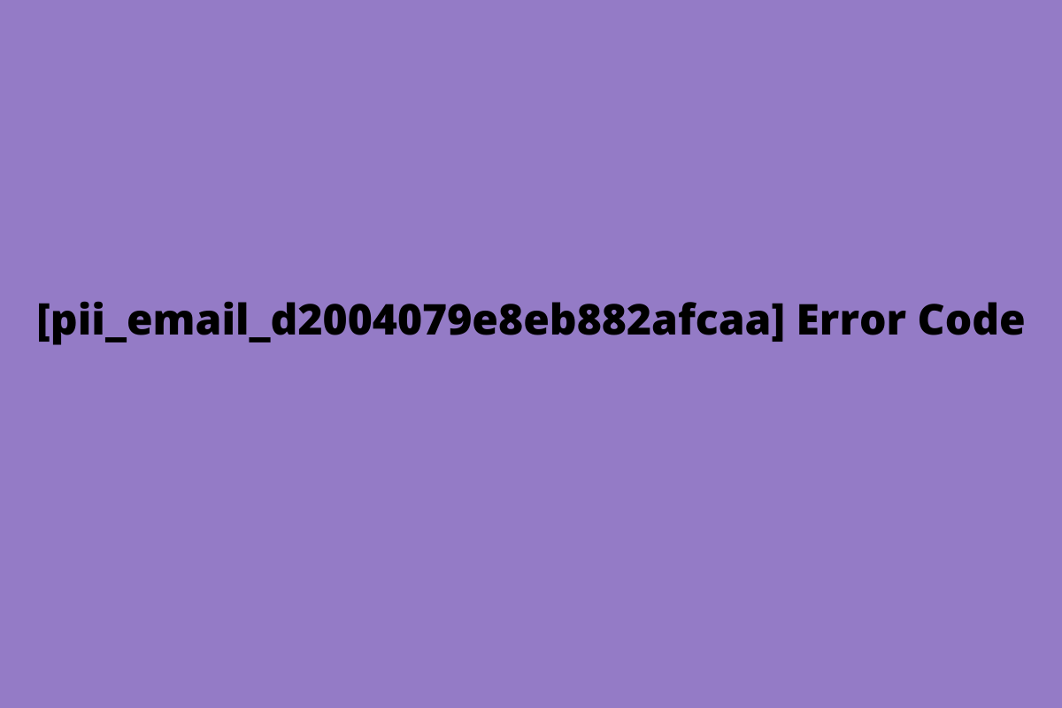 How to Ways to Fix [pii_email_760b357a550d10b71362] Error Code in 2021?