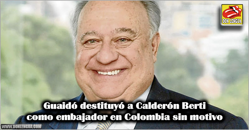 Guaidó destituyó a Calderón Berti como embajador en Colombia sin motivo