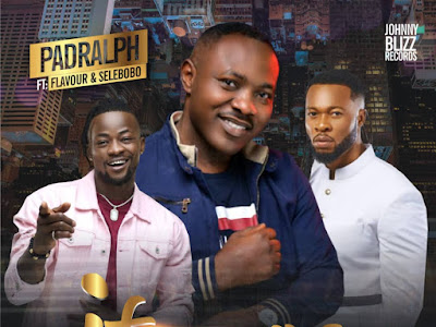 DOWNLOAD MP3: PadRalph Ft Flavour X SeleBobo - Ifunanya