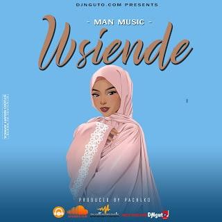 Audio| Man Music - Usiende| Download Mp3