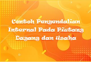 Contoh Pengendalian Internal Pada Piutang Dagang dan Usaha