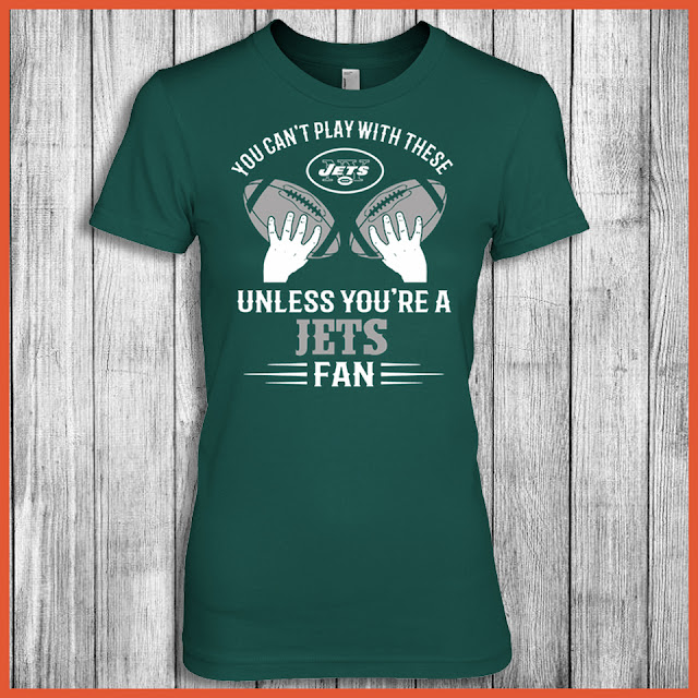 You Can't Play With These Unless You're A Jets Fan Shirt