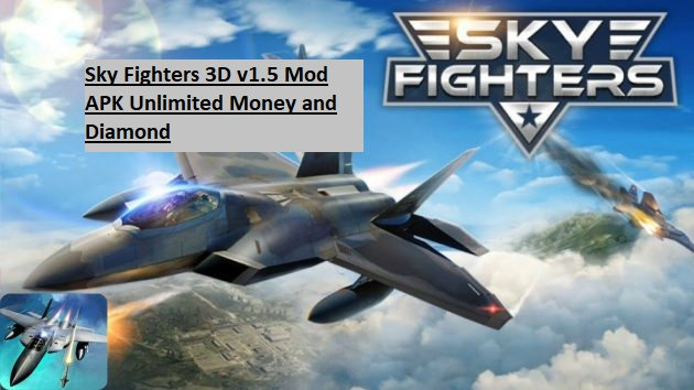 Sky Fighters 3D v1.5 Mod APK Unlimited Money and Diamond