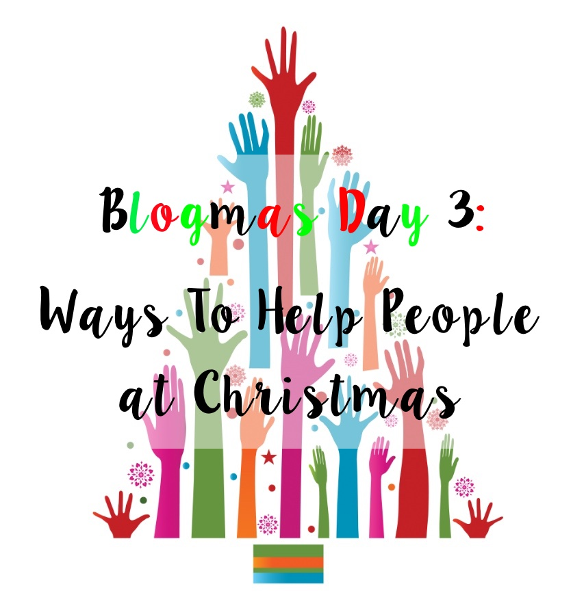 Blogmas Day 3: Ways to Help People at Christmas
