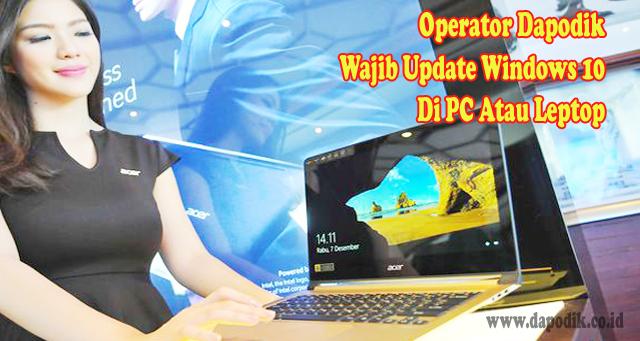 Operator Dapodik Wajib Update Windows 10 Di PC Atau Leptop Agar Selalu Aman Dan Tentram