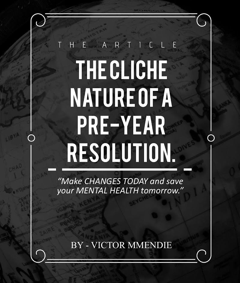 """THE CLICHE NATURE OF A PRE-YEAR RESOLUTION"" - New Article: BY VICTOR MMENDIE"