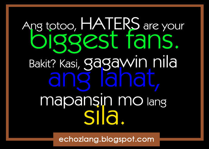 Image of: Tweets Ang Totoo Haters Are Your Biggest Fans Echoz Lang Tagalog Quotes Collection Ang Totoo Haters Are Your Biggest Fans Echoz Lang Tagalog