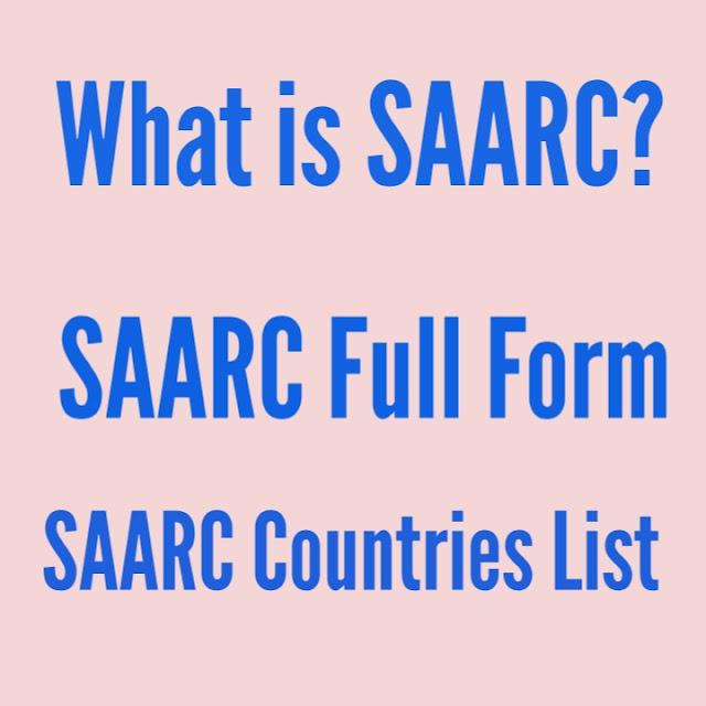 Full Form Of SAARC | What is SAARC |  What is SAARC Country List