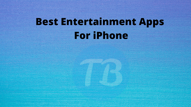What are best entertainment apps for iPhone? How to Download them?