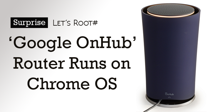 w00t! Google OnHub Router actually Runs on Chrome OS; Here's How to Root it