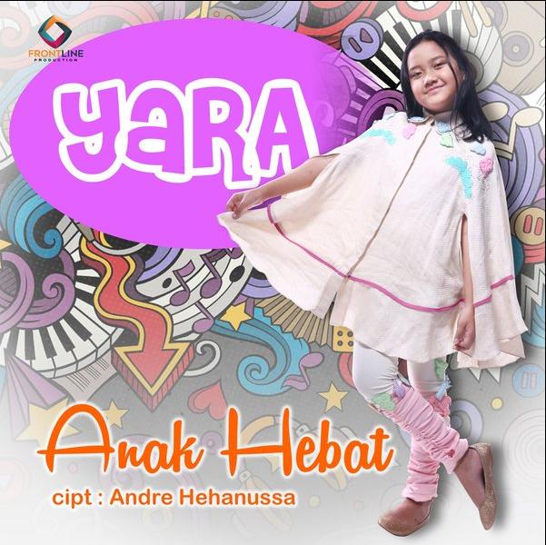 Lagu Yara Anak Hebat Terbaru 2017 Full Album