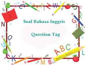 100 Soal Bahasa Inggris Question Tag Dan Kunci Jawaban Juragan Les