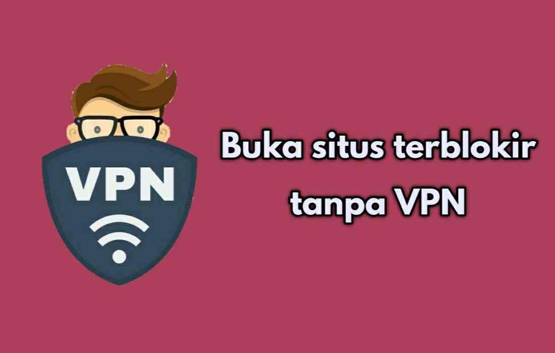 Cara Membuka Situs Yang Diblokir Tanpa Aplikasi VPN 100% Sukses