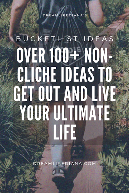 "pinterest pinnable image ""dreamlikediana's bucketlist ideas: over 100+ non-cliche ideas to get out and live your ultimate life"""