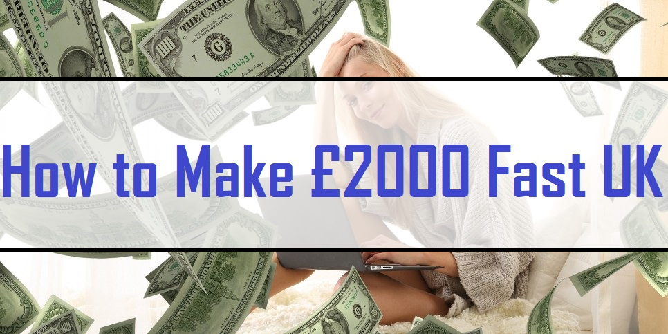 How to Make £2000 Fast UK