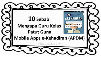 10 Sebab Mengapa Guru Kelas Patut Guna Mobile Apps e-Kehadiran (APDM)