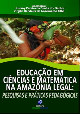Educação em Ciências e Matemática na Amazônia Legal: Pesquisas e Práticas Pedagógicas