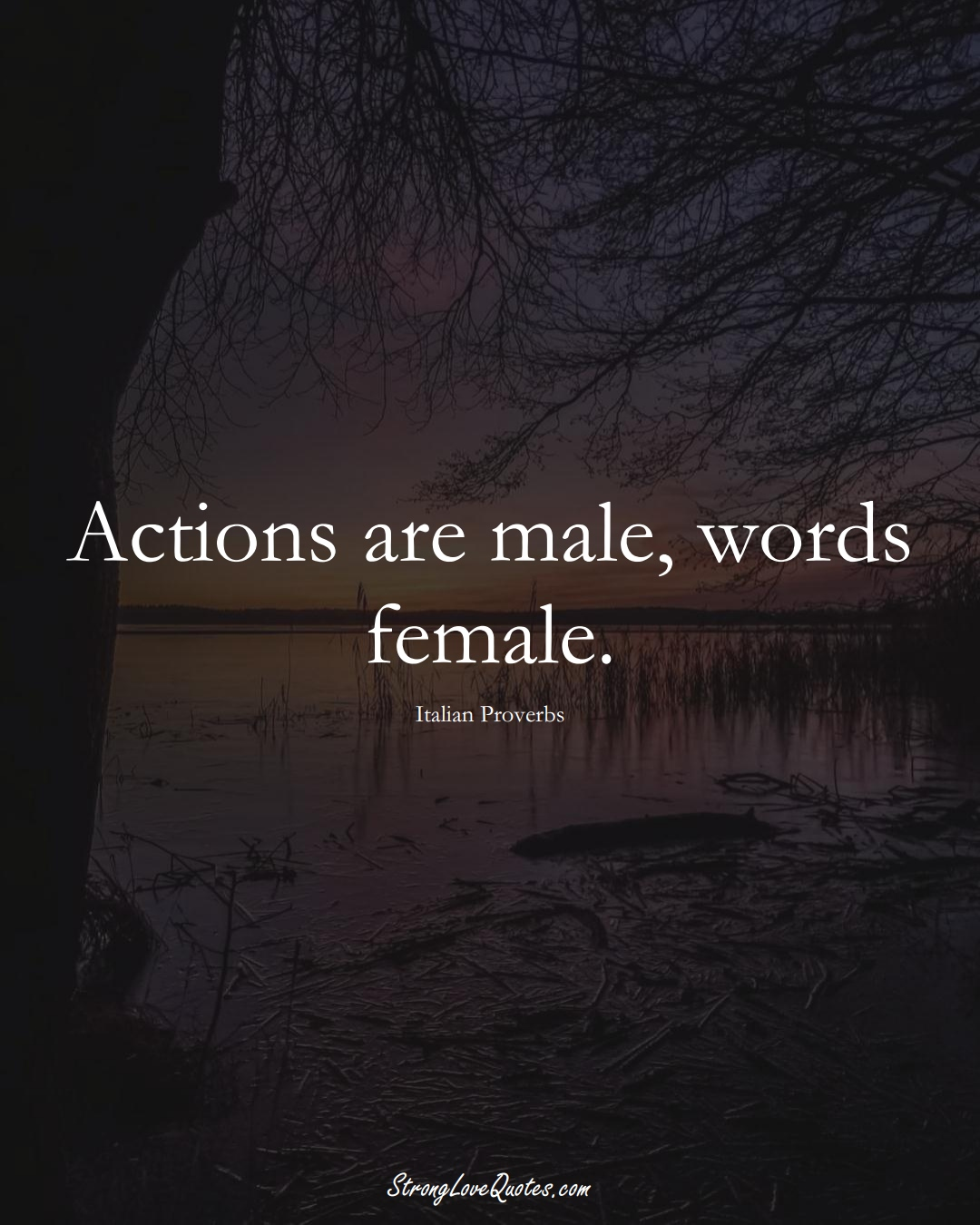 Actions are male, words female. (Italian Sayings);  #EuropeanSayings