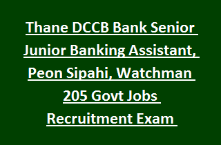 Thane DCCB Bank Senior Junior Banking Assistant, Peon Sipahi, Watchman 205 Govt Jobs Recruitment Exam Notification 2017