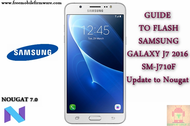 Guide To Flash Samsung Galaxy J7 2016 SM-J710F Nougat 7.0 Odin Method Tested Firmware All Regions