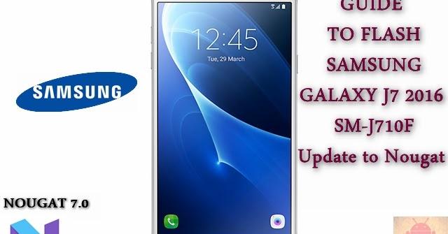 Guide To Flash Samsung Galaxy J7 2016 SM-J710F Nougat 7 0 Odin
