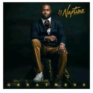 DJ Neptune – Greatness Full album zip download