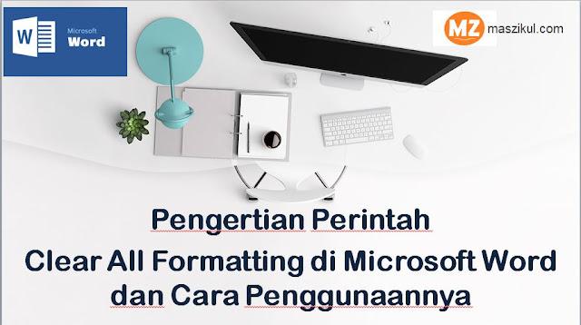 Pengertian Perintah Clear All Formatting di Microsoft Word dan Cara Penggunaannya