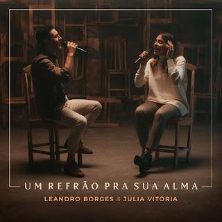 Um Refrão Pra Sua Alma - Leandro Borges E Julia Vitória