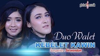 Lirik Lagu Duo Walet - Kebelet Kawin