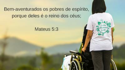Bem-aventurados os pobres de espírito, porque deles é o reino dos céus;  Mateus 5:3