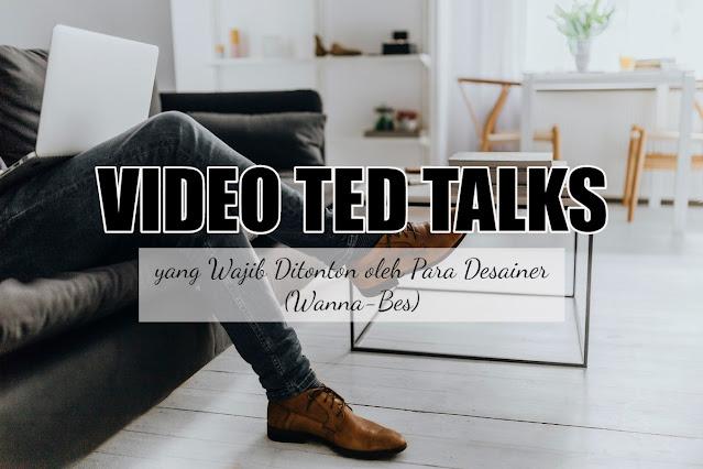 7 TED Talks yang Wajib Ditonton oleh Para Desainer (Wanna-Bes)