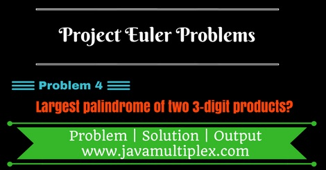Project Euler Problem 4 Solution in Java.