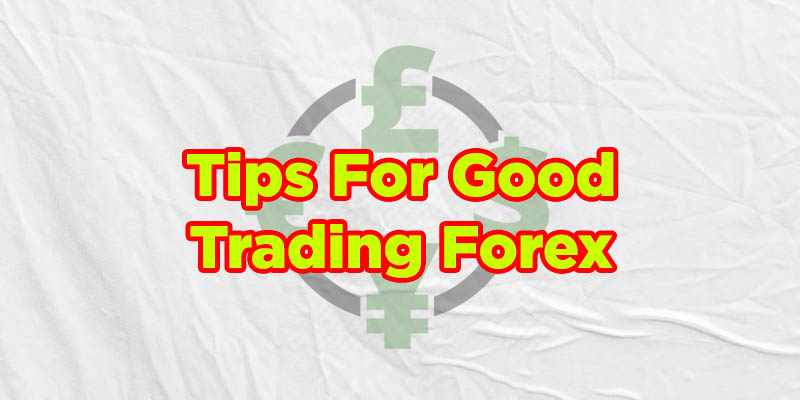 tips for good trading forex