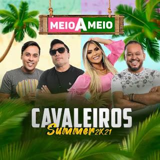 Cavaleiros do Forró - Cavaleiros Summer - Meio a Meio - 2021