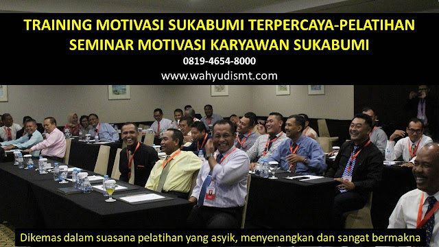 TRAINING MOTIVASI SUKABUMI - TRAINING MOTIVASI KARYAWAN SUKABUMI - PELATIHAN MOTIVASI SUKABUMI – SEMINAR MOTIVASI SUKABUMI