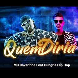 MC Caverinha ft. Hungria Hip Hop – Quem Diria