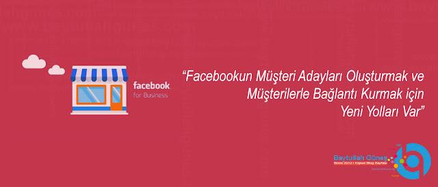 Facebookun Müşteri Adayları Oluşturmak ve Müşterilerle Bağlantı Kurmak için Yeni Yolları Var