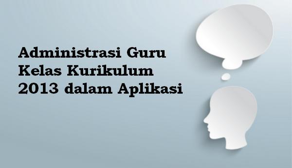 Administrasi Guru Kelas Kurikulum 2013 dalam Aplikasi