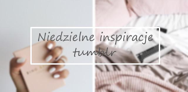 Niedzielne inspiracje tumblr #1