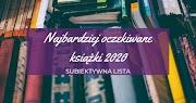 Najbardziej oczekiwane książki w 2020 roku - subiektywna lista