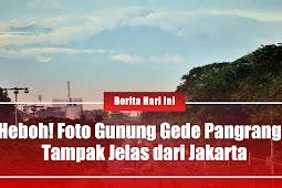 Heboh! Foto Gunung Gede Pangrango Tampak Jelas Dari Jakarta