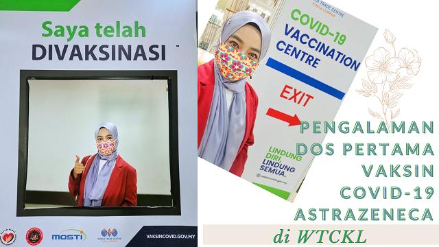 Vlog Pengalaman Dos Pertama Vaksin COVID-19 Astrazeneca di  WTCKL