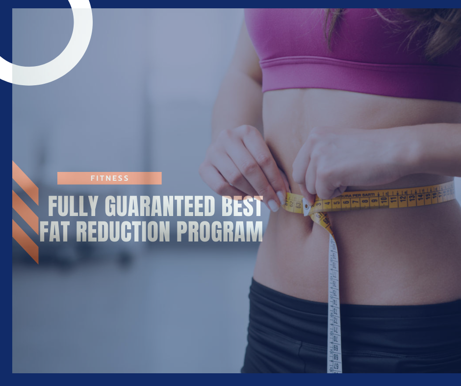 The Fully guaranteed Best Fat Reduction Program