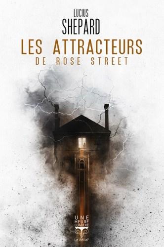 Les attracteurs de Rose Street - Lucius Shepard - traduit de l'anglais (Etats-Unis) par Jean-Daniel Brèque - Le Bélial - 2018