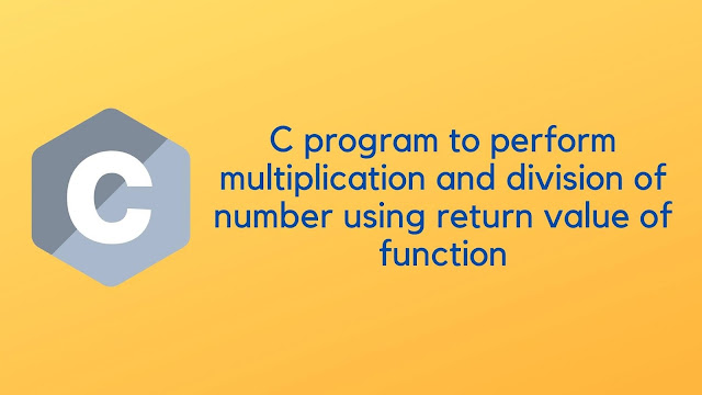 C program to perform multiplication and division of number using return value of function