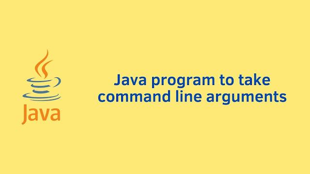 Java program to take command line arguments
