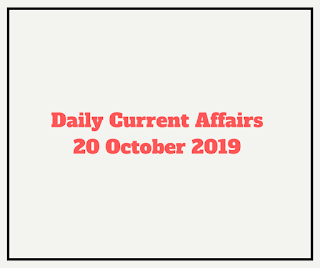 Daily Current Affairs 20 October 2019